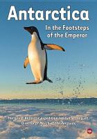 Cover image for Antarctica : In the footsteps of the emperor / written by Jerome Bouvier, Marianne Cramer ; directed by Jerome Bouvier.