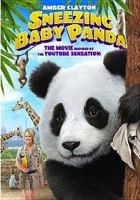 Cover image for Sneezing baby panda / Shoreline Entertainment ; written and directed by Jenny Walsh and Lesley Hammond ; produced by Lesley Hammond ... and others.