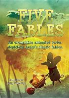 Cover image for Five fables / directed by Dean Burke and David Cumming ; produced by Tim Bryans and Jannine Waddell ; written by Seamus Heaney.
