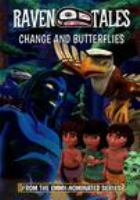 Cover image for Raven tales. Change and butterflies / directed by Caleb Hystad ; produced by Colin Curwen and Chris Kientz ; written by Chris Kientz.