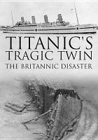 Cover image for Titanic's tragic twin : the Britannic disaster / 360 Production for BBC, BBC Northern Ireland ; produced & directed by Renny Bartlett.