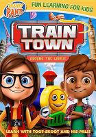 Cover image for Brainy pants. Train Town. Around the world! / WowNow Entertainment presents ; produced by Chris Young and John Dinovo ; written by Lawrence Owen and Katie Simonin.