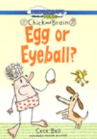 Cover image for Chick and brain. Egg or eyeball? / directed by Andy T. Jones ; text & illustration by Cece Bell.