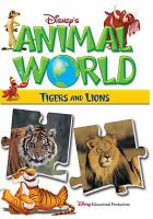 Cover image for Disney's animal world. Tigers and Lions / Disney Educational Productions ; Producer, Dominic Bowles.