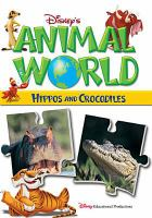 Cover image for Disney's animal world. Hippos. Crocodiles / Buena Vista Productions ; producer, Dominic Bowles.