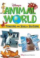 Cover image for Disney's Animal World. Penguins and seals & sea lions / Disney Educational Productions ; Producer, Dominic Bowles.