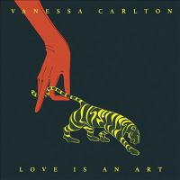 Cover image for Love is an art [sound recording] / Vanessa Carlton.