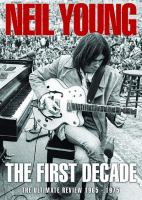 Cover image for Neil Young : the first decade, the ultimate review 1965-1975 / directed by TBC.