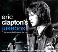 Cover image for Eric Clapton's jukebox [sound recording] : the songs that inspired the man.