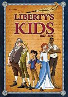 Cover image for Liberty's kids : the complete series / created by Kevin O'Donnell, Michael Maliani ; directed by Judy Reilly ; producer, Kaaren Brown ; animation produced by Hong Ying Universe Company, Ltd.