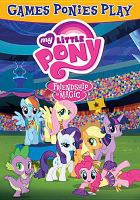 Cover image for My little pony, Friendship is magic. Games ponies play.