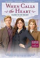 Cover image for When calls the heart. Season 5, Movie 6, Close to my heart / an All Canadian Entertainment production ; in association with Brad Krevoy Televison and Believe Pictures ; directed by Neill Fearnley.