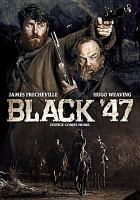 Cover image for Black '47 / a Fastnet Films/Primerdian production ; in association with Boro Scannán Na Héireann/The Irish Film Board and Premiere Picture ; in co-production with Samsa Film, Umedia, Sea Around Us ; co-produced by Jani Thiltges, Martin Metz, Adrian Politowski, Beata Saboova ; produced by Macdara Kelleher, Tim O'Hair, Arcadiy Golubovich, Jonathan Loughran ; story by P. J. Dillon, Pierce Ryan ; screenplay by P. J. Dillon, Pierce Ryan, Eugene O'Brien, Lance Daly ; directed by Lance Daly.