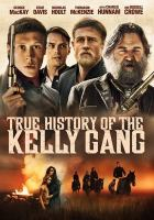 Cover image for True history of the Kelly gang / director, Justin Kurzel ; screenwriter, Shaun Grant.