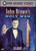 Cover image for John Brown's holy war / produced and directed by Robert Kenner ; written by Ken Chowder ; Robert Kenner Films for American Experience ; WGBH Educational Foundation ; WGBH Boston.