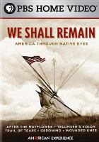 Cover image for We shall remain : America through Native eyes / PBS ; executive producer, Sharon Grimberg ; an American Experience film in association with Apograph Productions Inc., Tecumseh LLC, Firelight Media, and Native American Public Telecommunications ; WGBH Educational Foundation ; WGBH-Boston.