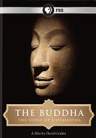 Cover image for The Buddha : the story of Siddhartha / a film by David Grubin ; a production of David Grubin Productions ; written, produced, and directed by David Grubin ; associate producer, Anna Bowers.