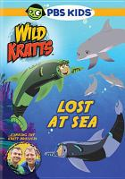 Cover image for Wild Kratts. Lost at sea / produced by the Kratt Brothers Company.