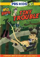 Cover image for Wild Kratts. Tiny trouble / produced by the Kratt Brothers Company.