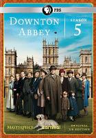 Cover image for Downton Abbey. Season 5 / written and created by Julian Fellowes ; producer, Chris Croucher ; executive producer, Gareth Neame ; executive producer, Nigel Marchant ; executive producer, Julian Fellowes ; executive producer, Liz Trubridge ; executive producer for Masterpiece, Rebecca Eaton ; a Carnival Films production ; a Carnival/Masterpiece co-production ; Carnival Film & Television Limited.