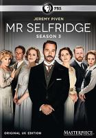 Cover image for Mr. Selfridge. Season 3 / a co-production of ITV Studios and Masterpiece ; created by Andrew Davies ; written by Kate Brooke ... [and others] ; produced by Dominic Barlow ; directed by Rob Evans ... [and others].