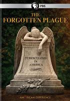 Cover image for The forgotten plague : tuberculosis in America / American Experience Films, PBS presents ; written, produced and directed by Chana Gazit ; a Steward/Gazit Productions, Inc., film for American Experience ; WGBH Educational Foundation.