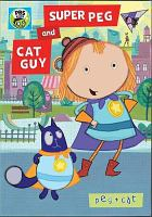 Cover image for Peg + Cat. Super Peg and Cat guy / 9 ate 7 Productions; 9 Story Entertainment ; The Fred Rogers Company ; created by Jennifer Oxley + Billy Aronson.