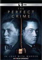 Cover image for The perfect crime / a Desert Penguin Pictures, LLC production for American experience ; WGBH ; American Experience Films presents ; written by Michelle Ferrari ; produced and directed by Cathleen O'Connell.