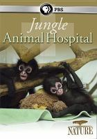 Cover image for Jungle animal hospital / a co-production of Thirteen Productions LLC and BBC in association with WNET ; filmed, produced and directed by Rob Sullivan.