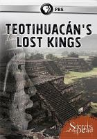 Cover image for Teotihuacan's lost kings / produced by Story House Productions Inc. and Thirteen Productions LLC for WNET in association with ZDF, Arte and ZDF Enterprises, GmbH ; writers, Andreas Gutzeit, Alexander Ziegler ; directed by Jen Afflerbach, Saskia Weibheit ; produced by Alexander Ziegler, Andreas Gutzeit, Jens Afflerbac.