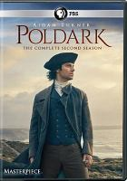 Cover image for Poldark. The complete second season / a Mammoth Screen Production for BBC co-produced with Masterpiece ; produced by Margaret Mitchell ; written and created for television by Debbie Horsfield ; directed by Will Sinclair, Charles Palmer, and Richard Senior.