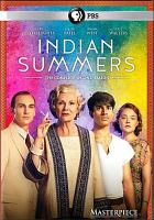 Cover image for Indian summers. The complete second season / A New Pictures production for Channel 4 and Masterpiece ; produced by Dan Winch ; directors, John Alexander, Jonathan Teplitzky, Paul Wilmshurst ; writers, Lisa McGee, Anna Symon ; created and written by Paul Rutman.