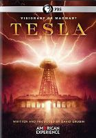 Cover image for Tesla / a David Grubin Productions, Inc. film for American Experience ; American Experience Films/PBS ; WGBH ; written and produced by David Grubin ; managing director, James E. Dunford.