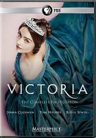 Cover image for Victoria. The complete first season / a co-production of Mammoth Screen and Masterpiece for ITV ; created by Daisy Goodwin ; written by Daisy Goodwin (episodes 1-6, 8) and Guy Andrews (episode 7) ; produced by Paul Frift ; directed by Tom Vaughan, Sandra Goldbacher, Olly Blackburn ; executive producers, Daisy Goodwin, Dan McCulloch, Damien Timmer ; executive producer for Masterpiece, Rebecca Eaton.