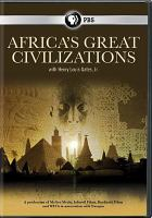 Cover image for Africa's great civilizations / with Henry Louis Gates Jr. ; series producer, Graeme Hart ; a production of McGee Media, Inkwell Films, Kunhardt Films and WETA Washington, D.C., in asociation with Nutopia Limited.