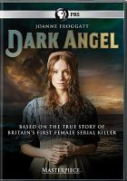 Cover image for Dark angel / written and executive produced by Gwyneth Hughes ; executive produced by Kirstie MacDonald, Simon Heath ; produced by Jake Lushington ; directed by Brian Percival ; produced by Centurion Productions Limited with the support of the Yorkshire Content Fund ; a World Productions/Masterpiece co-production in association with Screen Yorkshire for ITV.