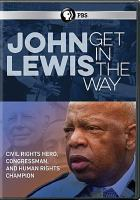 Cover image for John Lewis : get in the way / produced and directed by Kathleen Dowdey ; produced by Early Light Productions ; GPB Media.