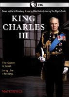 Cover image for King Charles III / A Drama Republic production for BBC and Masterpiece ; screenwriter, Mike Barlett ; producer, Simon Maloney ; director, Rupert Goold.