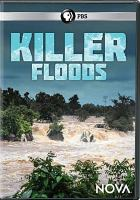 Cover image for Killer floods / a Nova production by Blink Entertainment Ltd. for WGBH Boston in association with Channel 4 and SBS-TV ; series produced and directed by Oliver Twinch ; produced by Olive King ; filmed and directed by Elliot Kew.