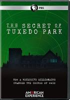 Cover image for The secret of Tuxedo Park / an Apograph Productions film ; produced by Nazenet Habtezghi, Rob Rapley ; written and directed by Rob Rapley.