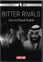 Cover image for Bitter rivals: Iran and Saudi Arabia / a Frontline production with Rain Media, Inc. in association with BBC Arabic ; producers David Fanning, Linda Hirsch, and Martin Smith ; co-producer, Brian Funck ; field producer, Sara Obeidat ; writers, Linda Hirsch & Martin Smith & David Fanning.