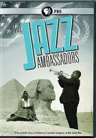Cover image for The jazz ambassadors / producer, Mick Csáky ; director, Hugo Berkeley.
