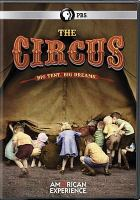 Cover image for The circus / a Winter Films production for American experience ; WGBH ; written, produced and directed by Sharon Grimberg.