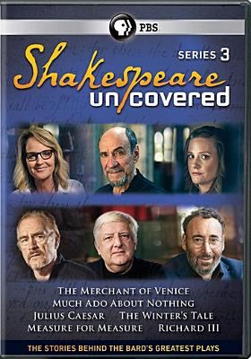 Cover image for Shakespeare uncovered. Series 3 / produced by Blakeway Productions, 116 Films, and Thirteen Productions LLC for WNET in association with PBS, Sky Arts, and Shakespeare's Globe ; coordinating producer, Benjamin Phelps ; series producer, Bill O'Donnell.