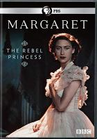 Cover image for Margaret : the rebel princess / producer/director, Hannah Berryman ; a BBC Studios production for PBS and BBC.