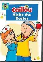 Cover image for Caillou. Caillou visits the doctor / producer, Larry Jacobs ; writer, Helene Desputeaux ; director, Nick Rijgersberg.