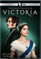 Cover image for Victoria. The complete third season / a co-production of Mammoth Screen and Masterpiece for ITV ; created by Daisy Goodwin ; written by Daisy Goodwin, Guy Andrews, Ottilie Wilford ; produced by David Boulter ; directed by Geoffrey Sax, Chloë Thomas, Delyth Thomas.