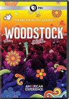 Cover image for Woodstock : three days that defined a generation / an Ark Media production for American Experience ; directed by Barak Goodman ; produced by Jamila Ephron, Barak Goodman and Mark Samels ; written by Barak Goodman & Don Kleszy.