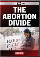 Cover image for The abortion divide / Obenhaus Films Inc. ; producers, Mark Obenhaus, Elizabeth Leiter ; writer, Mark Obenhaus ; director, Elizabeth Leiter.