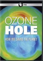 Cover image for Ozone hole : how we saved the planet / a Windfall Films production for PBS in association with Channel 4 and CIFF ; director, writer, Jamie Lochhead ; producer, Charlotte Hunt-Grubbe.